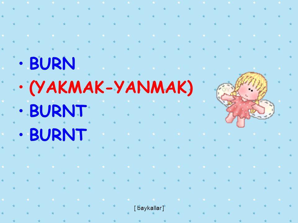 BURN (YAKMAK-YANMAK) BURNT [ baykallar ]